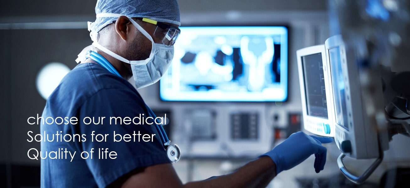 choose our medical solutions for better Quality of life